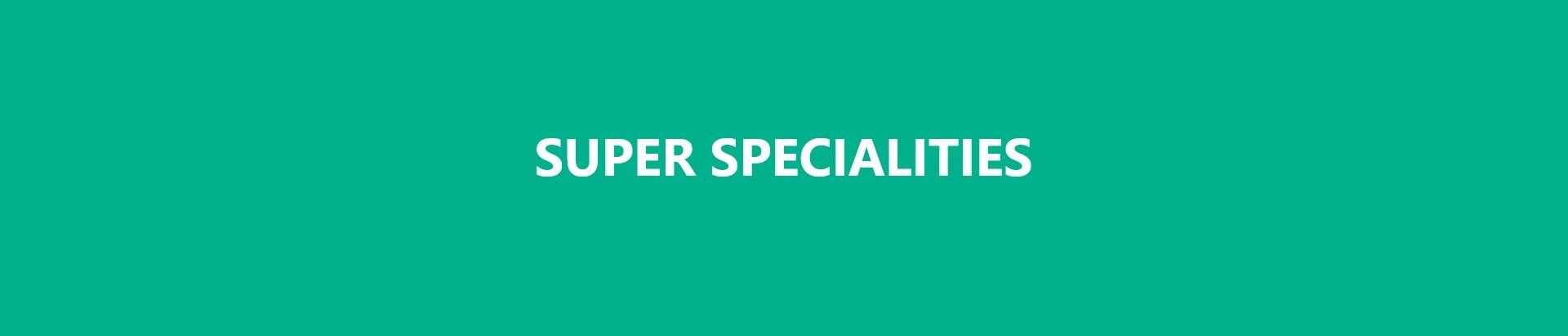 SUPER-SPECIALITIES